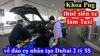 Sự thật siêu xe làm taxi ở Dubai - Khoa Pug về resort Anantara trên đảo cọ nhân tạo 2 tỷ đô