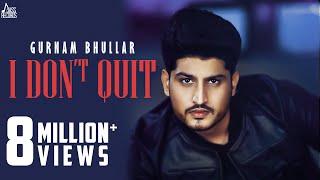 I Dont Quit – Gurnam Bhullar