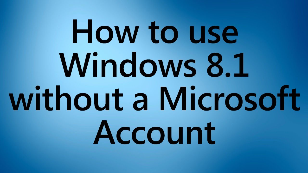 How To Use Windows 8 1 Without A Microsoft Account