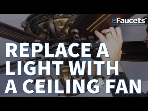Ceiling Fan Install - How to Replace A Light Fixture with a Ceiling Fan - eFaucets.com