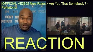 [OFFICIAL VIDEO] New Rules x Are You That Somebody? - Pentatonix -REACTION