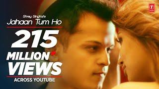 Jahaan Tum Ho – Shrey Singhal