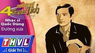THVL | Người kể chuyện tình – Tập 4: Nhạc sĩ Quốc Dũng – Đường xưa