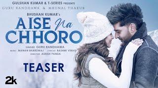 Aise Na Chhoro – Guru Randhawa Video HD
