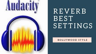 how to Add Bollywood style Reverb | best settings | Audacity hindi