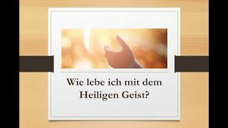 25.04.2021 - Wie lebe ich mit dem Heiligen Geist? (Gerhard Smits)