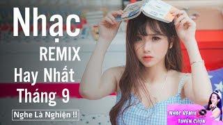 Liên Khúc Nhạc Trẻ Remix Hay Nhất Tháng 9 2018 - lk nhạc trẻ 2018 - nhac tre remix - Nhạc DJ 2018