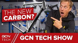 Is This The New Carbon Fibre? | GCN Tech Show Ep. 38