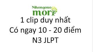 1 clip duy nhất Có ngay 10 - 20 điểm N3 JLPT