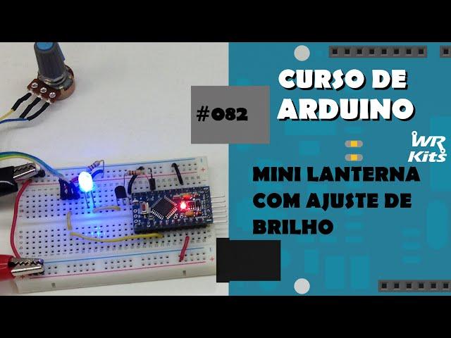 MINI LANTERNA COM AJUSTE DE BRILHO | Curso de Arduino #082