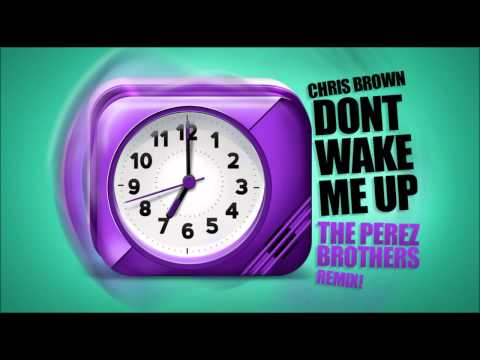 Baixar Chris Brown - Don't Wake Me Up (The Perez Brothers Remix)
