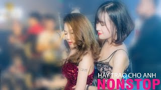 NONSTOP Vinahouse   Hãy Trao Cho Anh Remix Vocal Nữ - Ai Là Người Thương Em   Nhạc Trẻ Việt Mix 2019