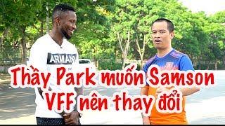 HLV Park Hang Seo không được gọi Samson cho King's cup - VFF nên xem vlog này