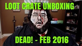 DEAD! Lootcrate Unboxing for Feb 2016!