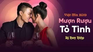 Nonstop Việt Mix 2019 Mượn Rượu Tỏ Tình Remix Dj Huy Hiệp
