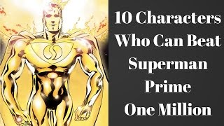 10 Characters Who Can Beat Superman Prime One Million