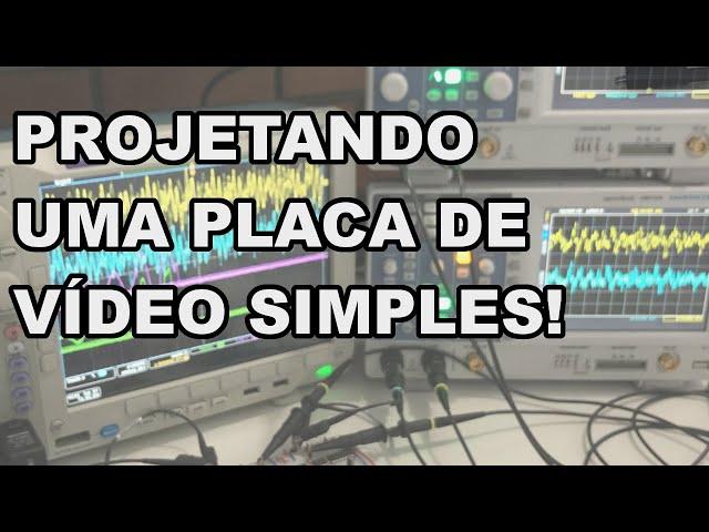 VAMOS PROJETAR UMA PLACA DE VÍDEO SIMPLES! Conheça Eletrônica! #201