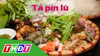 THDT - Tả pín lù  - Đặc sản miền sông nước
