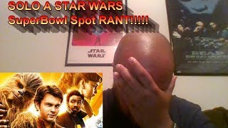 Solo: A Star Wars Story Superbowl Spot RANT!!!!