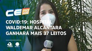 COVID:19: Hospital Waldemar Alcântara ganhará mais 37 leitos de enfermaria