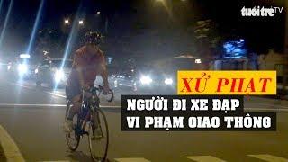 Tin nóng 24G: Xử phạt người đi xe đạp vi phạm giao thông