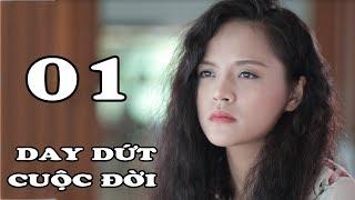 Day Dứt Cuộc Đời - Tập 1| Phim Tình Cảm Việt Nam Mới Hay Nhất 2018