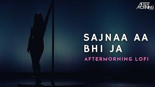Sajnaa Aa Bhi Ja X LoFi (Remix) Aftermorning Video HD