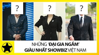 """Những """"Đại Gia Ngầm"""" Giàu Nhất Showbiz Việt"""