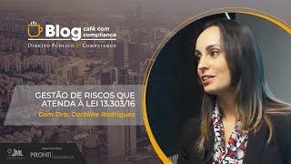 Gestão de Riscos que atenda à Lei 13.303/16 | Dra. Caroline Rodrigues da Silva | Café com Compliance