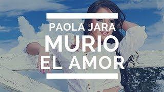 MURIO EL AMOR -  PAOLA JARA (LETRA)