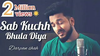 Sab Kuchh Bhula Diya   Male Version   Darpan Shah   Unplugged Soulful Version