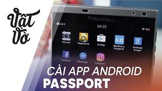 Vật Vờ  Hướng dẫn cài và trải nghiệm apps Android trên BlackBerry Passport