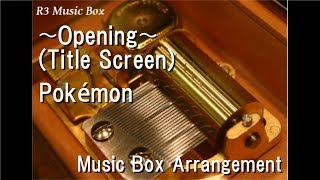 〜Opening〜 (Title Screen)/Pokémon [Music Box]