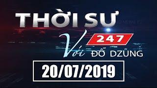 Thời Sự 247 Với Đỗ Dzũng | 20/07/2019 | SET TV www.setchannel.tv