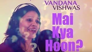 Vandana Vishwas - Vandana Vishwas - Mai Kya Hoon