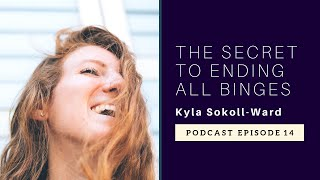 The Secret to Ending All Binges with Kyla Sokoll-Ward