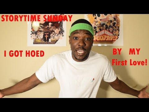 STORYTIME SUNDAY : I Got Hoed By My First Love!