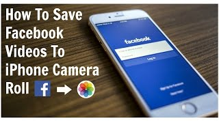 HOW TO SAVE FACEBOOK VIDEOS TO IPHONE CAMERA ROLL