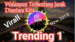 Dj Virall,  walau terbentang jarak diantara kita(thomas)trending 1 new 2019
