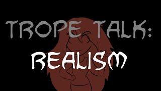 Trope Talk: Realism