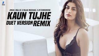 Kaun Tujhe – Remix – AfterMorning – Amaal Mallik