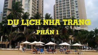 DU LỊCH NHA TRANG, PHẦN 1 : Giới thiệu Thành Phố Nha Trang và Khu lưu trú.