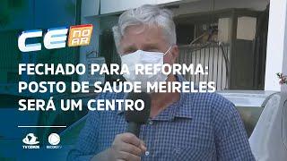 Fechado para reforma: posto de saúde Meireles será um centro pediátrico
