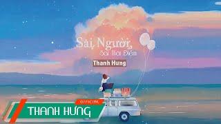 Sai Người Sai Thời Điểm - Thanh Hưng | Lyric Video