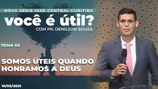 03/02/21 - SOMOS ÚTEIS QUANDO HONRAMOS A DEUS | Pr. Denilson Souza