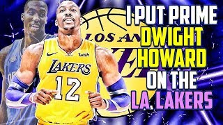 I Put Prime Dwight Howard On The Los Angeles Lakers And You Won't Believe The Results...