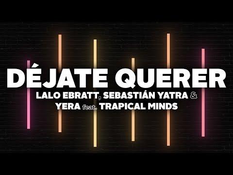 Lalo Ebratt, Sebastian Yatra, Yera - Déjate Querer (Letra) ft. Trapical Minds