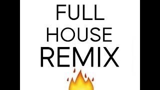 Full House Remix (Full Audio Version)