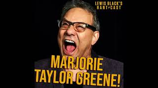 Lewis Black's Rantcast - Lewis Discusses Marjorie Taylor Greene