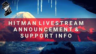 HITMAN Livestream Announcement & Support Info